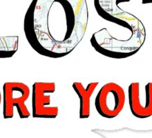 You Have to Get Lost Sticker