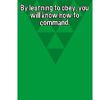 By learning to obey' you will know how to command. Photographic Print