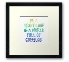 Be a fruit loop in a world full of Cheerios - Designs by IO ♡ Framed Print