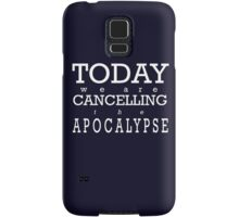 Today We Are Cancelling the Apocalypse   Samsung Galaxy Case/Skin