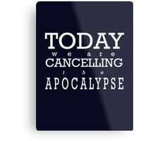 Today We Are Cancelling the Apocalypse   Metal Print