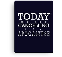Today We Are Cancelling the Apocalypse   Canvas Print
