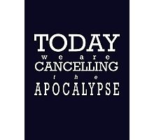 Today We Are Cancelling the Apocalypse   Photographic Print