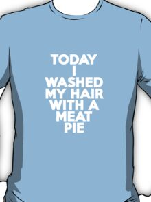 Today I washed my hair with a meat pie T-Shirt
