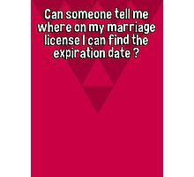 Can someone tell me where on my marriage license I can find the expiration date ? Photographic Print