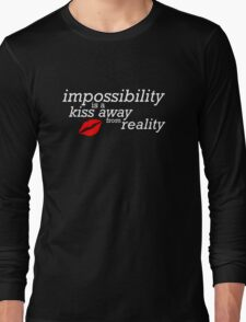 Impossibility is just a kiss away from reality Long Sleeve T-Shirt