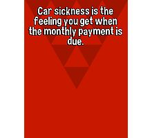 Car sickness is the feeling you get when the monthly payment is due. Photographic Print