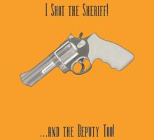 I shot the Sheriff AND the Deputy! by Cabi
