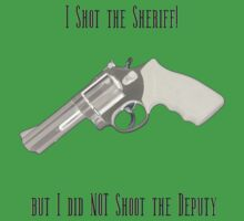 I shot the Sheriff, but I did not shoot the Deputy by Cabi