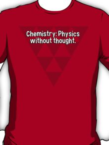 Chemistry: Physics without thought. T-Shirt