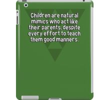 Children are natural mimics who act like their parents' despite every effort to teach them good manners. iPad Case/Skin