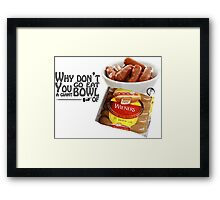 Why Don't You Go Eat A Bowl Of.. Framed Print