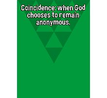 Coincidence: when God chooses to remain anonymous. Photographic Print