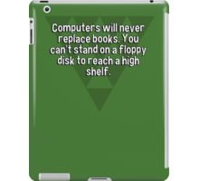 Computers will never replace books. You can't stand on a floppy disk to reach a high shelf. iPad Case/Skin