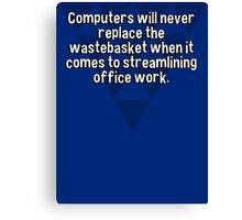 Computers will never replace the wastebasket when it comes to streamlining office work.  Canvas Print