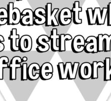 Computers will never replace the wastebasket when it comes to streamlining office work.  Sticker