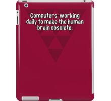 Computers: working daily to make the human brain obsolete. iPad Case/Skin