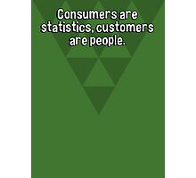 Consumers are statistics' customers are people. Photographic Print