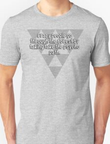 Crazy people go through the forest by taking take the psycho path. T-Shirt