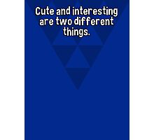 Cute and interesting are two different things. Photographic Print