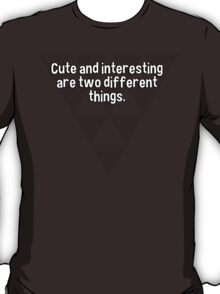 Cute and interesting are two different things. T-Shirt