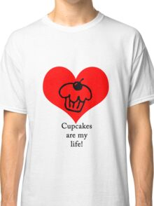 Cupcakes are my life! Classic T-Shirt