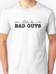Let's Be Bad Guys T-Shirt
