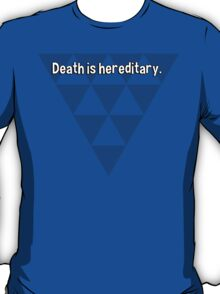 Death is hereditary. T-Shirt