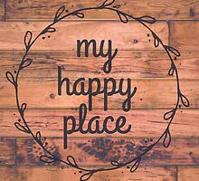 My Happy Place // Happy Inspirational Quote by hocapontas