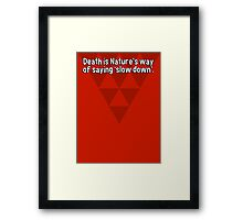 Death is Nature's way of saying 'slow down'.  Framed Print