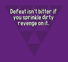 Defeat isn't bitter if you sprinkle dirty revenge on it. by margdbrown