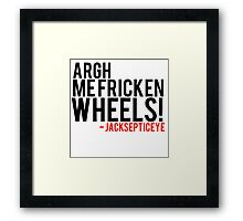 Argh me fricken wheels quote by Jacksepticeye  Framed Print
