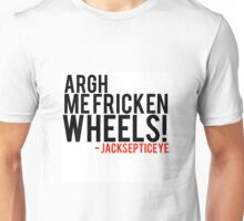 Argh me fricken wheels quote by Jacksepticeye  Unisex T-Shirt
