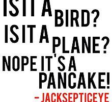 Is it a bird is it a plane no it's a pancake quote by jacksepticeye  by dougiep123