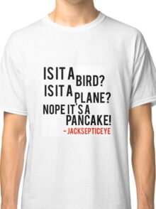 Is it a bird is it a plane no it's a pancake quote by jacksepticeye  Classic T-Shirt