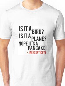 Is it a bird is it a plane no it's a pancake quote by jacksepticeye  Unisex T-Shirt
