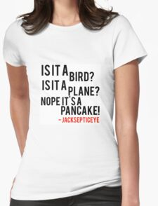 Is it a bird is it a plane no it's a pancake quote by jacksepticeye  Womens Fitted T-Shirt