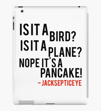 Is it a bird is it a plane no it's a pancake quote by jacksepticeye  iPad Case/Skin