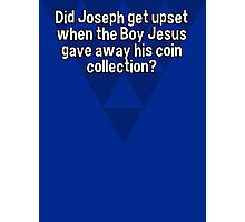 Did Joseph get upset when the Boy Jesus gave away his coin collection? Photographic Print