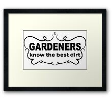Funny Slogan t shirt. Gardeners Know The Best Dirt.  Framed Print