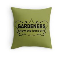 Funny Slogan t shirt. Gardeners Know The Best Dirt.  Throw Pillow