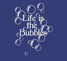 Life Is The Bubbles Unisex T-Shirt