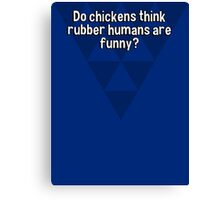 Do chickens think rubber humans are funny? Canvas Print