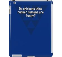 Do chickens think rubber humans are funny? iPad Case/Skin