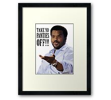 Take Yo Panties OFF - Craig Robinson Framed Print