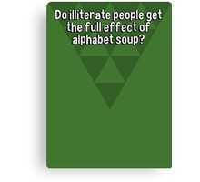 Do illiterate people get the full effect of alphabet soup? Canvas Print