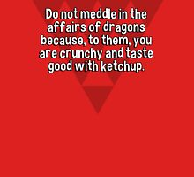 Do not meddle in the affairs of dragons because' to them' you are crunchy and taste good with ketchup. T-Shirt