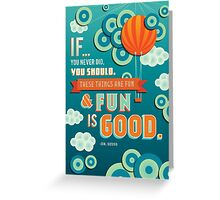 Fun Is Good. Greeting Card