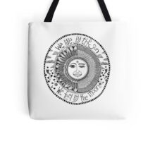 sun & moon; we live by the sun we feel by the moon Tote Bag