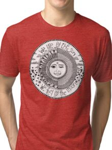 sun & moon; we live by the sun we feel by the moon Tri-blend T-Shirt